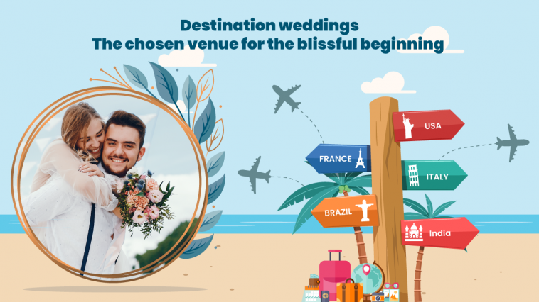 Destination weddings – the chosen venue for the blissful beginning