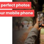 Taking perfect photos with your mobile phone